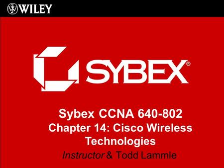 Sybex CCNA 640-802 Chapter 14: Cisco Wireless Technologies Instructor & Todd Lammle.