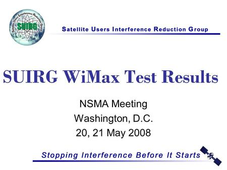 SUIRG WiMax Test Results NSMA Meeting Washington, D.C. 20, 21 May 2008.