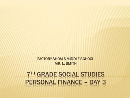 FACTORY SHOALS MIDDLE SCHOOL MR. L. SMITH. Agenda Message Agenda Message: Bring calculators to class everyday this week. Vocabulary Quiz is Thursday,