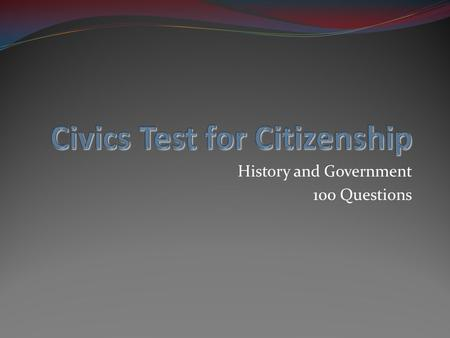 History and Government 100 Questions. Question 1 What is the supreme law of the land? www.elcivics.com Civics History and Government Test for Citizenship.