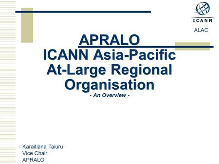 APRALO ICANN Asia-Pacific At-Large Regional Organisation - An Overview - ALAC Karaitiana Taiuru Vice Chair APRALO.