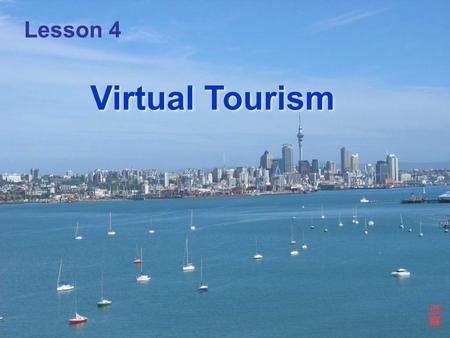 Lesson 4 Virtual Tourism. Objectives By the end of this lesson, you will be able to ★ find out the topic for each paragraph by applying the reading strategies.
