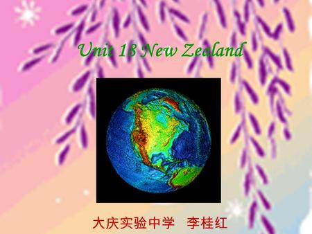 Unit 18 New Zealand 大庆实验中学 李桂红. North Island South Island Wellington.