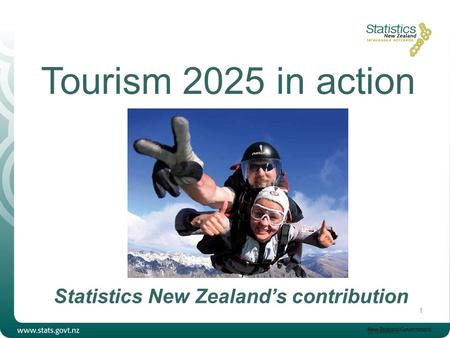 Tourism 2025 in action Statistics New Zealand's contribution 1.
