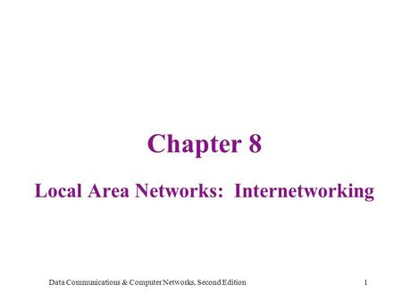 Data Communications & Computer Networks, Second Edition1 Chapter 8 Local Area Networks: Internetworking.