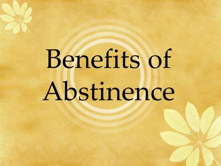 Benefits of Abstinence. Definition of Abstinence Abstinence can be defined as choosing to refrain from all sexual activity, including vaginal intercourse,