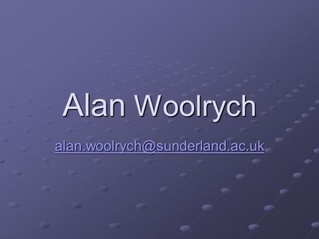 Alan Woolrych My Background Currently – Research & Liaison Officer (DMN) From 1 st January 2003 Usability Researcher with.