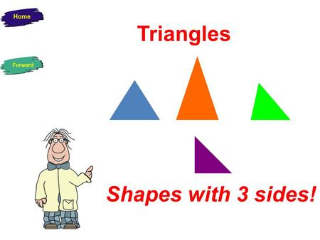 Triangles Shapes with 3 sides! Equilateral Triangle All 3 Sides are equal in Length All 3 interior angles are the same.