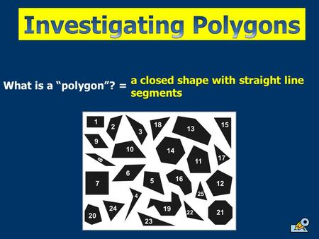 "What is a ""polygon""? = a closed shape with straight line segments."