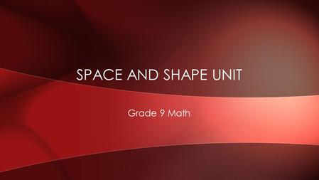 Grade 9 Math SPACE AND SHAPE UNIT. Outcomes E1-E5 INTRODUCTION TO TRANSFORMATIONS.