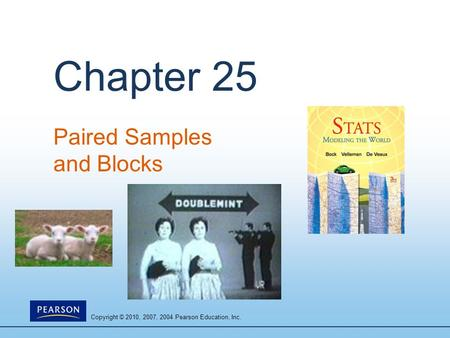 Copyright © 2010, 2007, 2004 Pearson Education, Inc. Chapter 25 Paired Samples and Blocks.