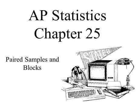 AP Statistics Chapter 25 Paired Samples and Blocks.