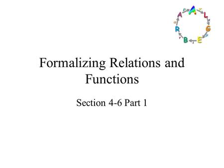 Formalizing Relations and Functions Section 4-6 Part 1.
