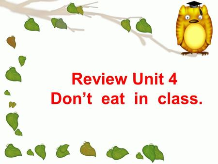 Review Unit 4 Don't eat in class..