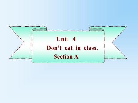 Unit 4 Don't eat in class. Section A.