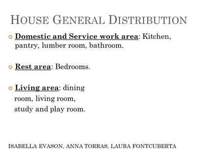 H OUSE G ENERAL D ISTRIBUTION Domestic and Service work area : Kitchen, pantry, lumber room, bathroom. Rest area : Bedrooms. Living area : dining room,