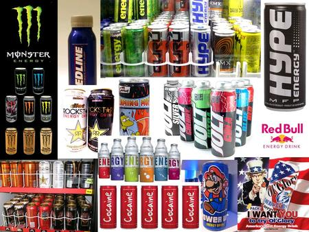 What Are Energy Drinks??? Beverages: Red Bull, Venom, Jolt, Monster, Red Line, Rock Star…. Contain large doses of Caffeine  80mg-175mg PER SERVING...(37mg.
