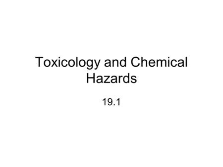 Toxicology and Chemical Hazards 19.1. Toxicology The study of harmful ____________ of chemicals on human and environmental ______________ ______________________.