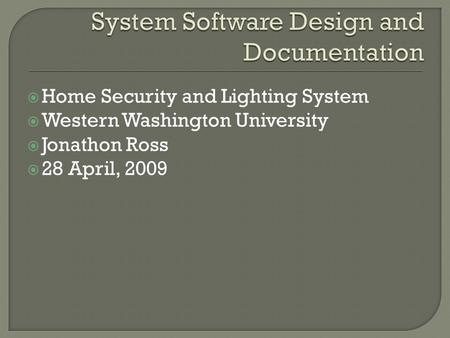  Home Security and Lighting System  Western Washington University  Jonathon Ross  28 April, 2009.