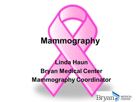 Mammography Linda Haun Bryan Medical Center Mammography Coordinator.
