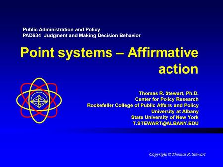 Point systems – Affirmative action Thomas R. Stewart, Ph.D. Center for Policy Research Rockefeller College of Public Affairs and Policy University at Albany.