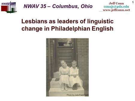 Lesbians as leaders of linguistic change in Philadelphian English  Jeff Conn NWAV 35 1 Photo by John Frank.