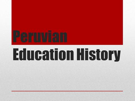 Peruvian Education History. Official Name: Republic of Peru Capital: Lima Official language: Spanish Population: 29,498,000 (Census 2010) Currency: