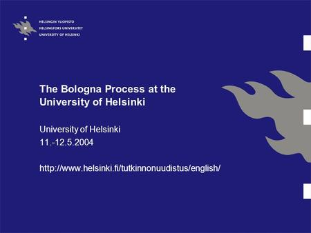 The Bologna Process at the University of Helsinki University of Helsinki 11.-12.5.2004
