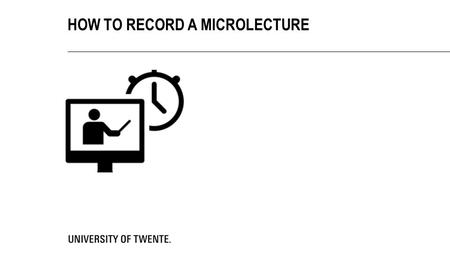 HOW TO RECORD A MICROLECTURE. HOW TO RECORD A MICROLECTURE.