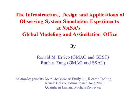 The Infrastructure, Design and Applications of Observing System Simulation Experiments at NASA's Global Modeling and Assimilation Office By Ronald M. Errico.