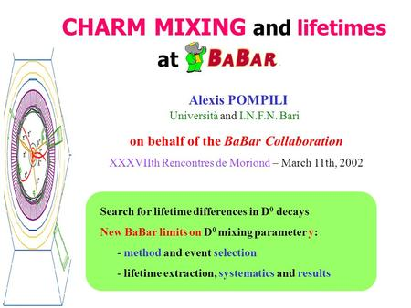 CHARM MIXING and lifetimes on behalf of the BaBar Collaboration XXXVIIth Rencontres de Moriond  March 11th, 2002 at Search for lifetime differences in.