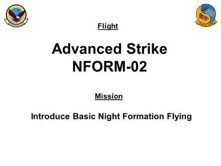 Flight Mission Advanced Strike NFORM-02 Introduce Basic Night Formation Flying.