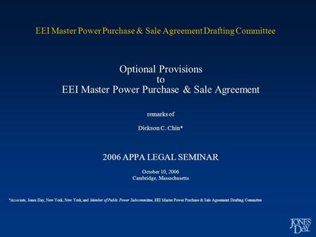 EEI Master Power Purchase & Sale Agreement Drafting Committee Optional Provisions to EEI Master Power Purchase & Sale Agreement remarks of Dickson C. Chin*
