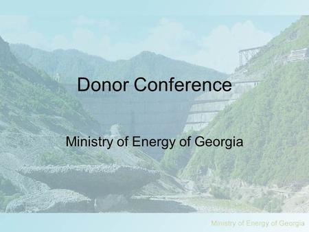 Donor Conference Ministry of Energy of Georgia. Current situation Technical problems –Power sector of Georgia – not build to operate independently Economic.