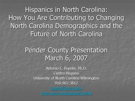Hispanics in North Carolina: How You Are Contributing to Changing North Carolina Demographics and the Future of North Carolina Pender County Presentation.