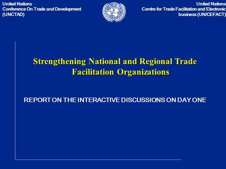 United Nations Conference On Trade and Development (UNCTAD) United Nations Centre for Trade Facilitation and Electronic business (UN/CEFACT) Strengthening.