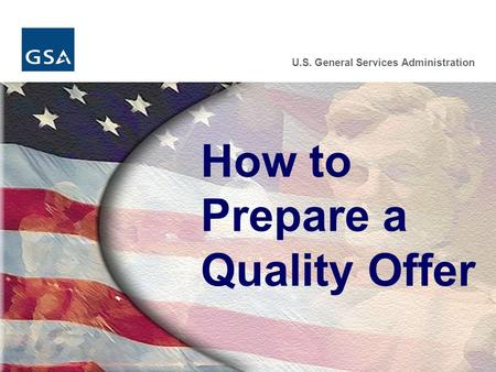 U.S. General Services Administration How to Prepare a Quality Offer.