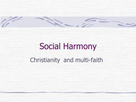 Social Harmony Christianity and multi-faith. All Christian Churches teach that there should be religious freedom.
