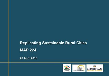 1 Replicating Sustainable Rural Cities MAP 224 28 April 2010.