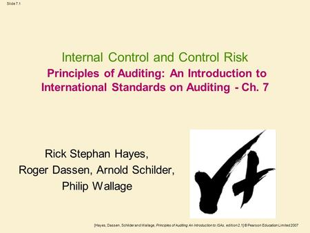 [Hayes, Dassen, Schilder and Wallage, Principles of Auditing An Introduction to ISAs, edition 2.1] © Pearson Education Limited 2007 Slide 7.1 Internal.