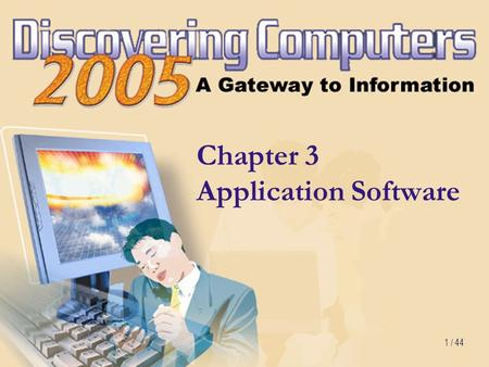 1 / 44 Chapter 3 Application Software. 2/ 44 Chapter 3 Objectives Identify the categories of application software Explain ways software is distributed.