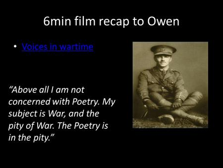 "6min film recap to Owen Voices in wartime ""Above all I am not concerned with Poetry. My subject is War, and the pity of War. The Poetry is in the pity."""