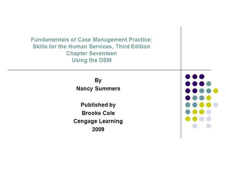 Fundamentals of Case Management Practice: Skills for the Human Services, Third Edition Chapter Seventeen Using the DSM By Nancy Summers Published by Brooks.