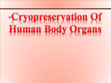 """Cryopreservation Of Human Body Organs"