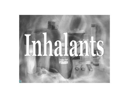Inhalants What are inhalants?