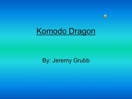 Komodo Dragon By: Jeremy Grubb Introduction This animal is a very dangerous creature. This animal is good at hunting. In this report you will be learning.