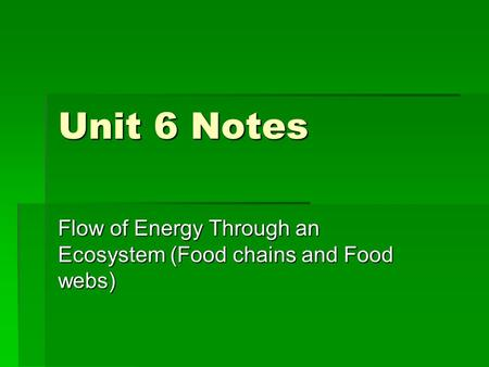 Unit 6 Notes Flow of Energy Through an Ecosystem (Food chains and Food webs)