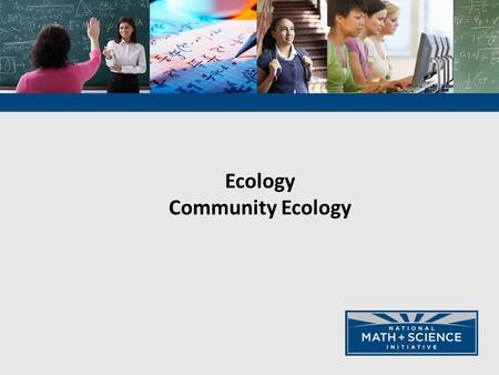 Ecology Community Ecology. Populations are linked by interspecific interactions that impact the survival & reproduction of the species involved.