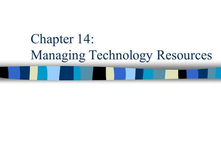 Chapter 14: Managing Technology Resources. The Technology Assets n Data n The physical infrastructure n The applications portfolio.