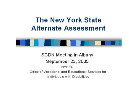 NYS Assessment System NYSAA is a component of the NYS Assessment that ensures participation by all students with disabilities, even those with severe.